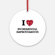 I Love Incremental Improvements Ornament (Round)
