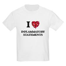 I Love Inflammatory Statements T-Shirt