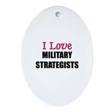 I Love MILITARY STRATEGISTS Oval Ornament