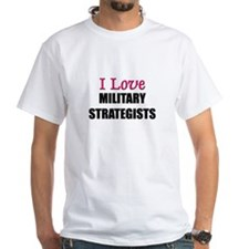 I Love MILITARY STRATEGISTS Shirt