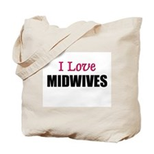 I Love MIDWIVES Tote Bag