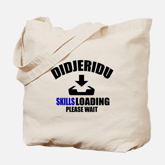 Didjeridu Skills Loading Please Wait Tote Bag