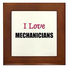 I Love MECHANICIANS Framed Tile