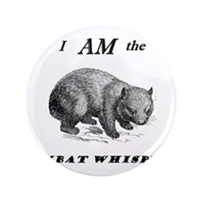 I Am the Wombat Whisperer Button