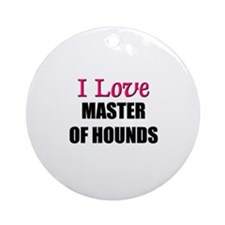 I Love MASTER OF HOUNDS Ornament (Round)