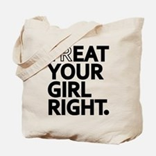 Treat Your Girl Right Tote Bag