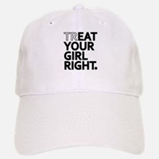 Treat Your Girl Right Baseball Baseball Baseball Cap