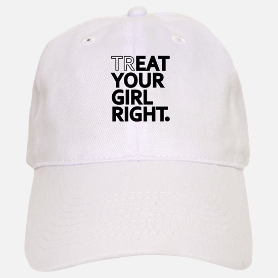 Treat Your Girl Right Baseball Baseball Baseball Cap