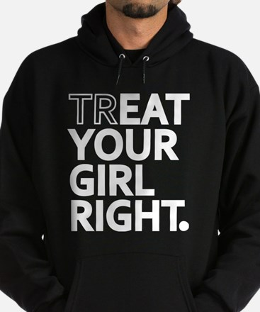 Treat Your Girl Right Hoodie