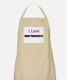 I Love MARTYROLOGISTS BBQ Apron
