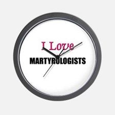I Love MARTYROLOGISTS Wall Clock