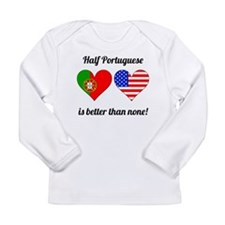 Half Portuguese Is Better Than None Long Sleeve T-