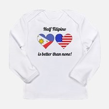 Half Filipino Is Better Than None Long Sleeve T-Sh