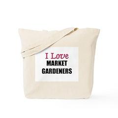 I Love MARKET GARDENERS Tote Bag