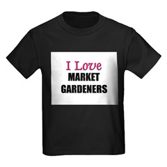 I Love MARKET GARDENERS T