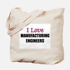 I Love MANUFACTURING ENGINEERS Tote Bag