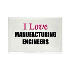 I Love MANUFACTURING ENGINEERS Rectangle Magnet