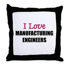 I Love MANUFACTURING ENGINEERS Throw Pillow