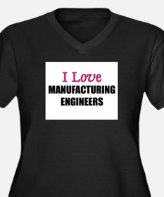 I Love MANUFACTURING ENGINEERS Women's Plus Size V