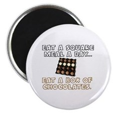 EAT A SQUARE MEAL A DAY...EAT A BOX OF CHOC Magnet