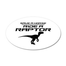 Save a Horse, Ride a Raptor 38.5 x 24.5 Oval Wall