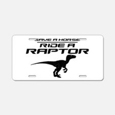 Save a Horse, Ride a Raptor Aluminum License Plate