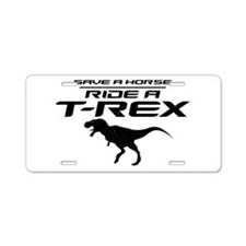 Save a Horse, Ride a T-Rex Aluminum License Plate