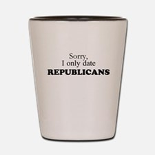 I only date Republicans! Shot Glass