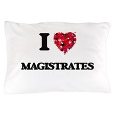I Love Magistrates Pillow Case