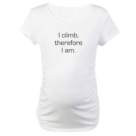 I Climb Therefore I Am Maternity T-Shirt