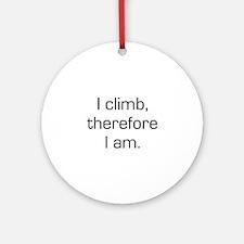 I Climb Therefore I Am Ornament (Round)