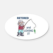 RETIRED AND LOVING IT Oval Car Magnet