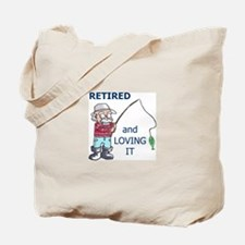RETIRED AND LOVING IT Tote Bag