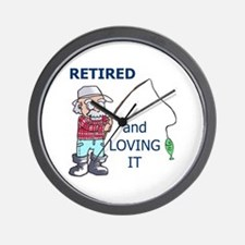 RETIRED AND LOVING IT Wall Clock