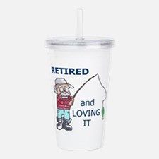 RETIRED AND LOVING IT Acrylic Double-wall Tumbler