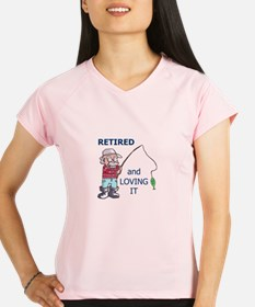RETIRED AND LOVING IT Performance Dry T-Shirt