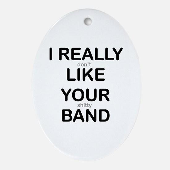 I Really Don't Like Your Shitty Band Ornament (Ova