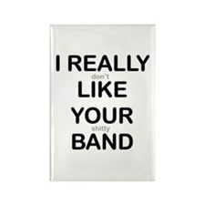I Really Don't Like Your Shitty Band Rectangle Mag