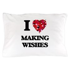 I love Making Wishes Pillow Case