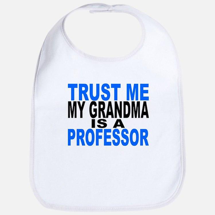 Trust Me My Grandma Is A Professor Bib