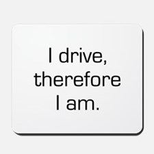 I Drive Therefore I Am Mousepad