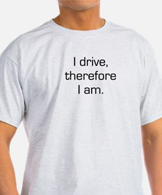 I Drive Therefore I Am T-Shirt