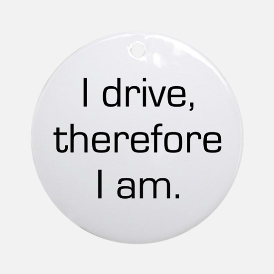 I Drive Therefore I Am Ornament (Round)