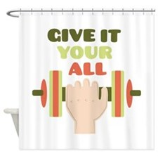 Give It Your All Shower Curtain