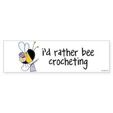 i'd rather bee crocheting Bumper Bumper Sticker