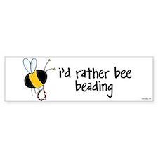 i'd rather bee beading Bumper Bumper Sticker