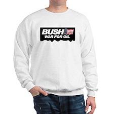 Bush - War for Oil Sweatshirt