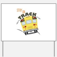 Stay On Track Yard Sign