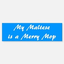 Maltese Is A Merry Mop Bumper Bumper Bumper Sticker