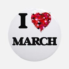 I Love March Ornament (Round)
